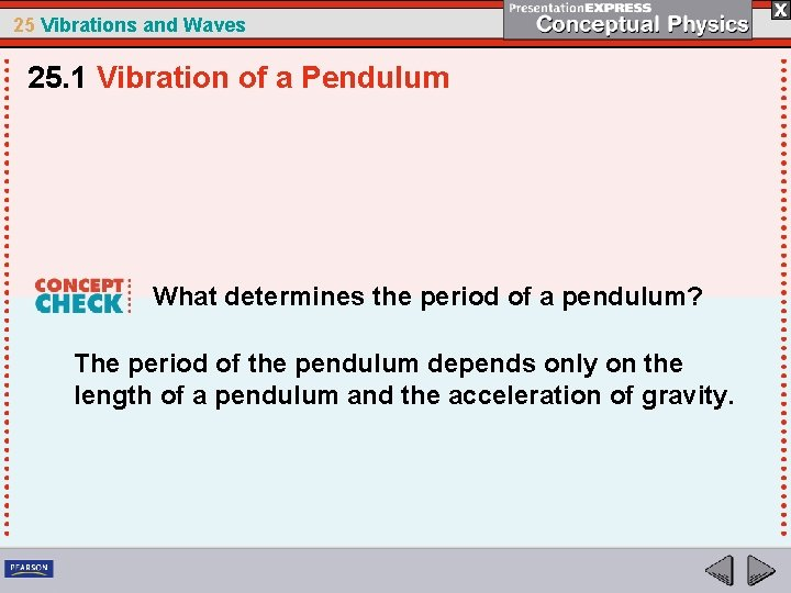 25 Vibrations and Waves 25. 1 Vibration of a Pendulum What determines the period