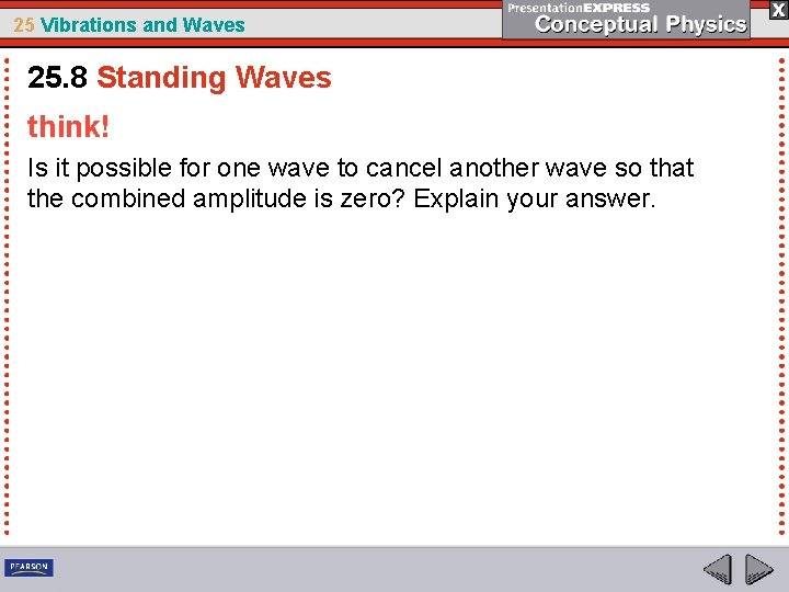 25 Vibrations and Waves 25. 8 Standing Waves think! Is it possible for one