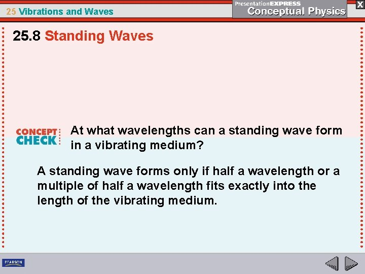 25 Vibrations and Waves 25. 8 Standing Waves At what wavelengths can a standing