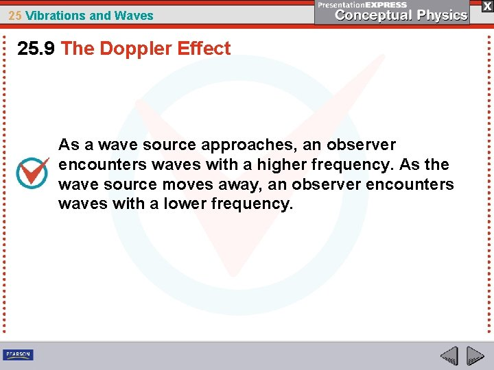25 Vibrations and Waves 25. 9 The Doppler Effect As a wave source approaches,