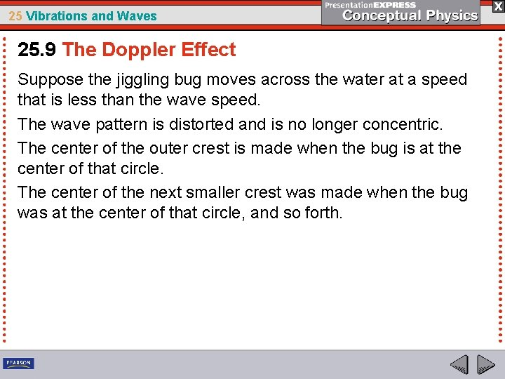25 Vibrations and Waves 25. 9 The Doppler Effect Suppose the jiggling bug moves