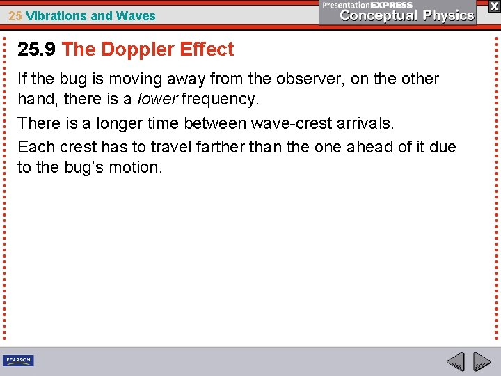 25 Vibrations and Waves 25. 9 The Doppler Effect If the bug is moving