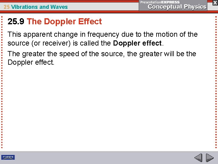 25 Vibrations and Waves 25. 9 The Doppler Effect This apparent change in frequency