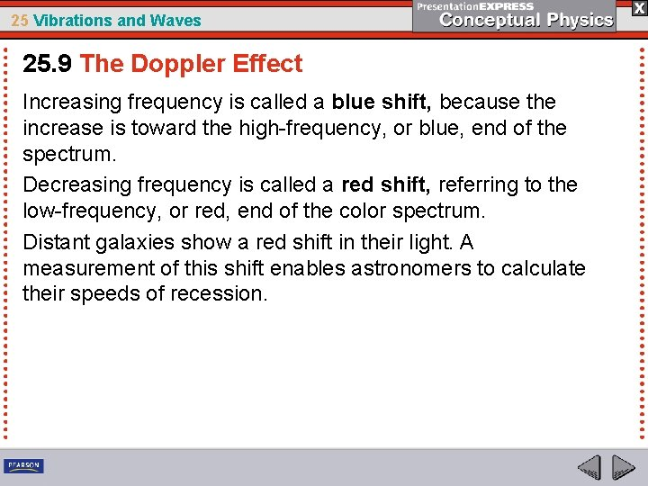 25 Vibrations and Waves 25. 9 The Doppler Effect Increasing frequency is called a