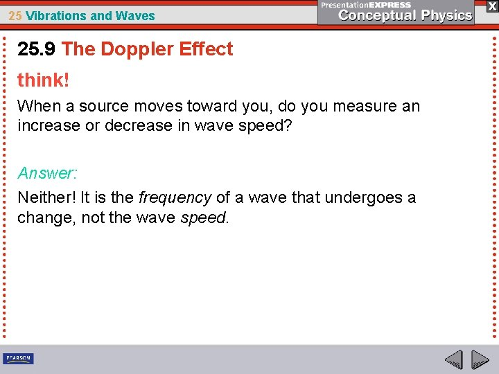25 Vibrations and Waves 25. 9 The Doppler Effect think! When a source moves