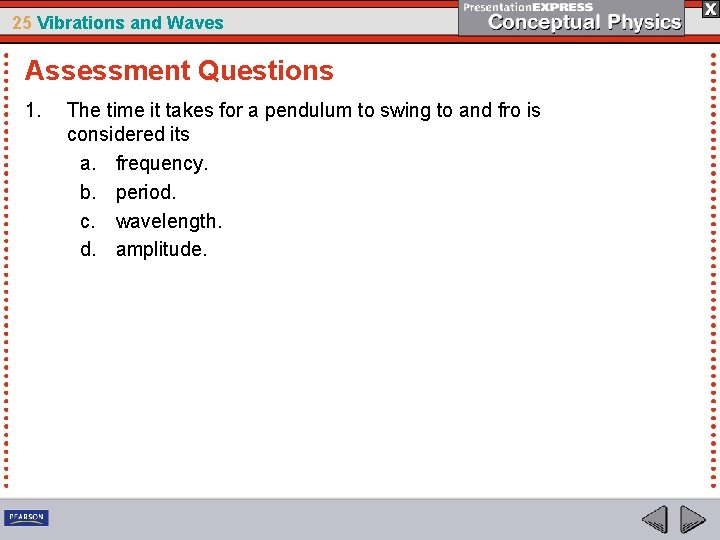 25 Vibrations and Waves Assessment Questions 1. The time it takes for a pendulum