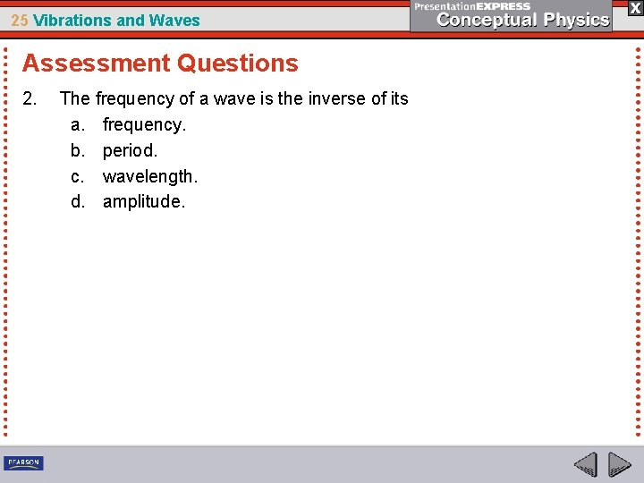 25 Vibrations and Waves Assessment Questions 2. The frequency of a wave is the