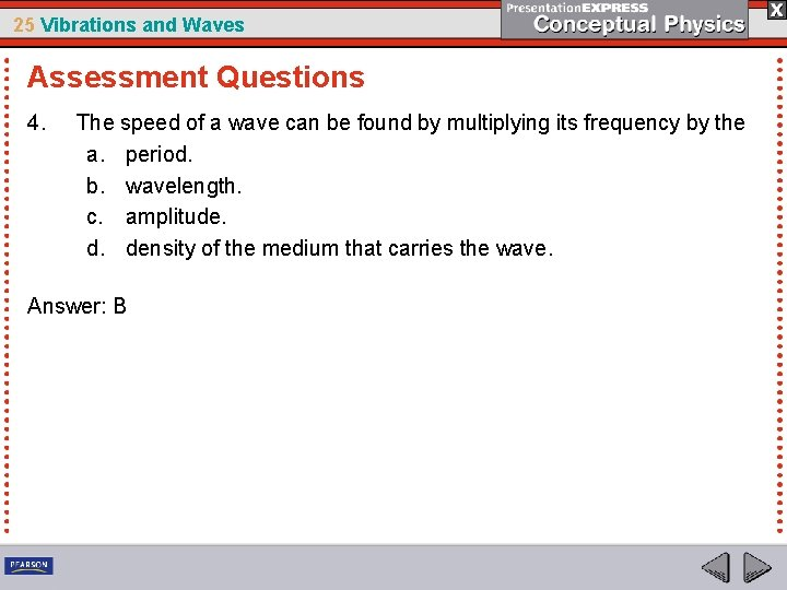 25 Vibrations and Waves Assessment Questions 4. The speed of a wave can be
