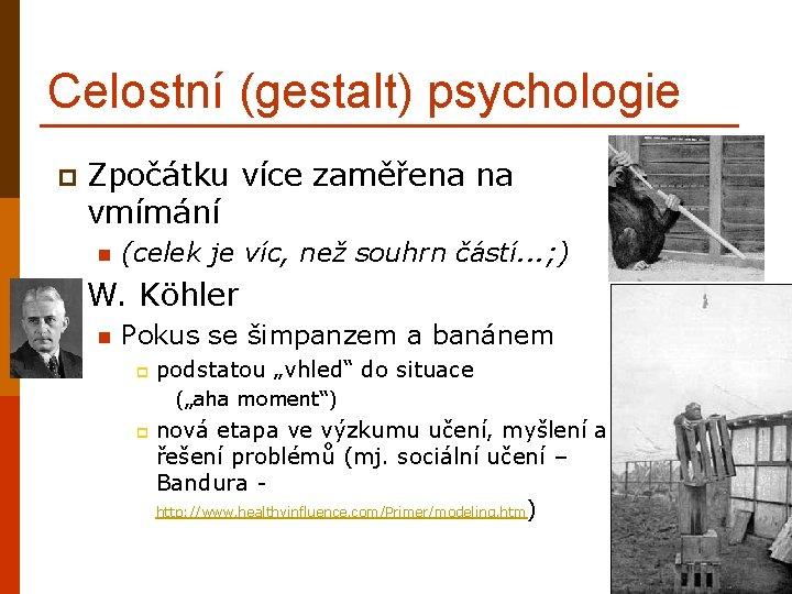 Celostní (gestalt) psychologie p Zpočátku více zaměřena na vmímání p (celek je víc, než