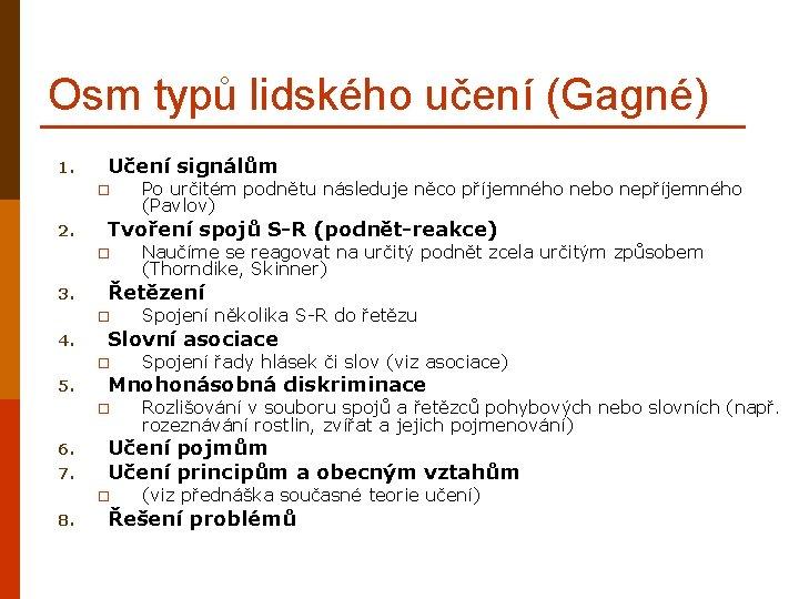 Osm typů lidského učení (Gagné) 1. Učení signálům 2. Tvoření spojů S-R (podnět-reakce) 3.