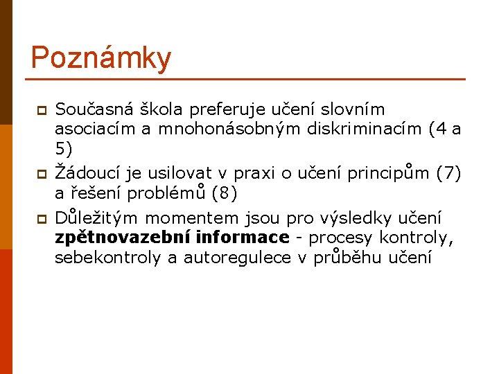 Poznámky p p p Současná škola preferuje učení slovním asociacím a mnohonásobným diskriminacím (4