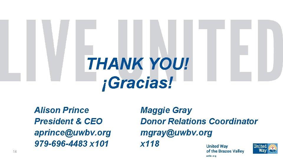 THANK YOU! ¡Gracias! Alison Prince President & CEO aprince@uwbv. org 979 -696 -4483 x