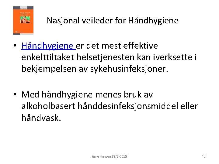 Nasjonal veileder for Håndhygiene • Håndhygiene er det mest effektive enkelttiltaket helsetjenesten kan