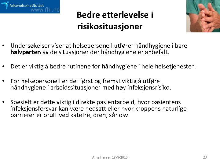 Bedre etterlevelse i risikosituasjoner • Undersøkelser viser at helsepersonell utfører håndhygiene i bare halvparten