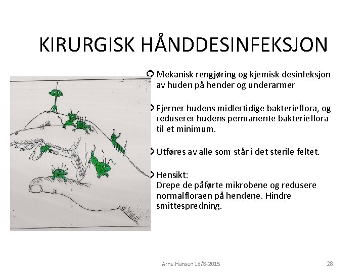 KIRURGISK HÅNDDESINFEKSJON Mekanisk rengjøring og kjemisk desinfeksjon av huden på hender og underarmer Fjerner