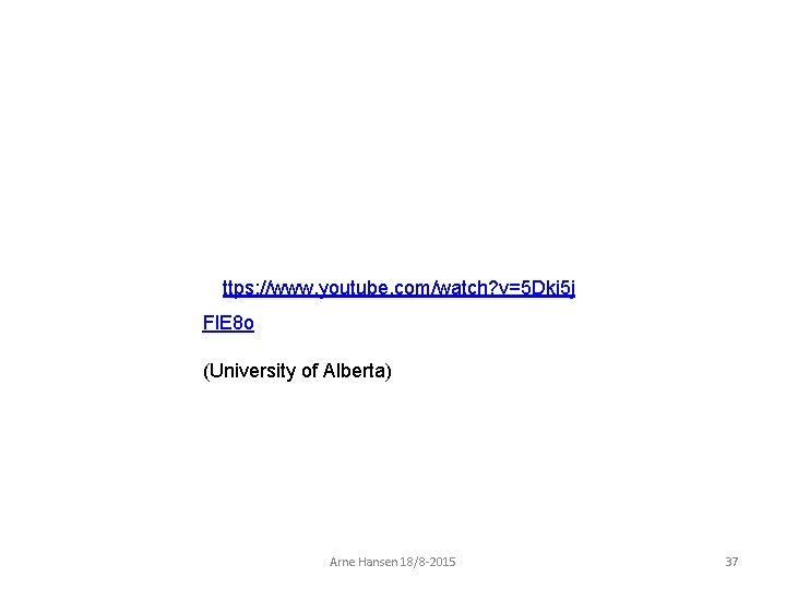 ttps: //www. youtube. com/watch? v=5 Dki 5 j Fl. E 8 o (University of