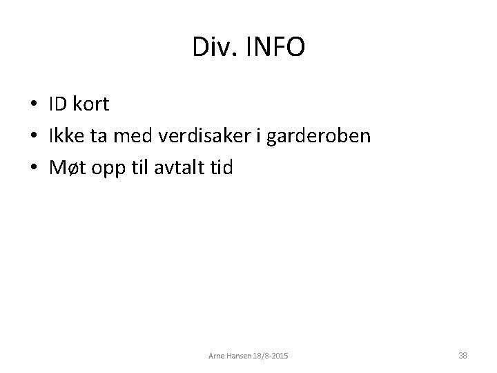 Div. INFO • ID kort • Ikke ta med verdisaker i garderoben • Møt