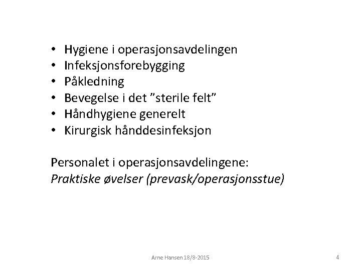 """• • • Hygiene i operasjonsavdelingen Infeksjonsforebygging Påkledning Bevegelse i det """"sterile felt"""""""