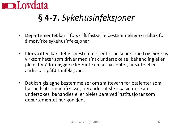 § 4 -7. Sykehusinfeksjoner • Departementet kan i forskrift fastsette bestemmelser om tiltak for