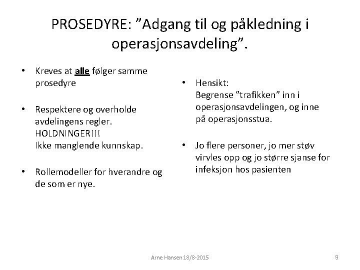 """PROSEDYRE: """"Adgang til og påkledning i operasjonsavdeling"""". • Kreves at alle følger samme prosedyre"""
