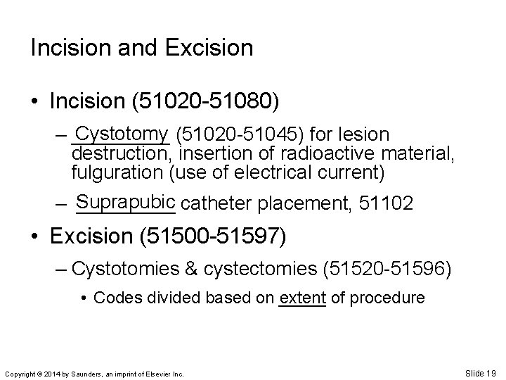 Incision and Excision • Incision (51020 -51080) Cystotomy (51020 -51045) for lesion – _____