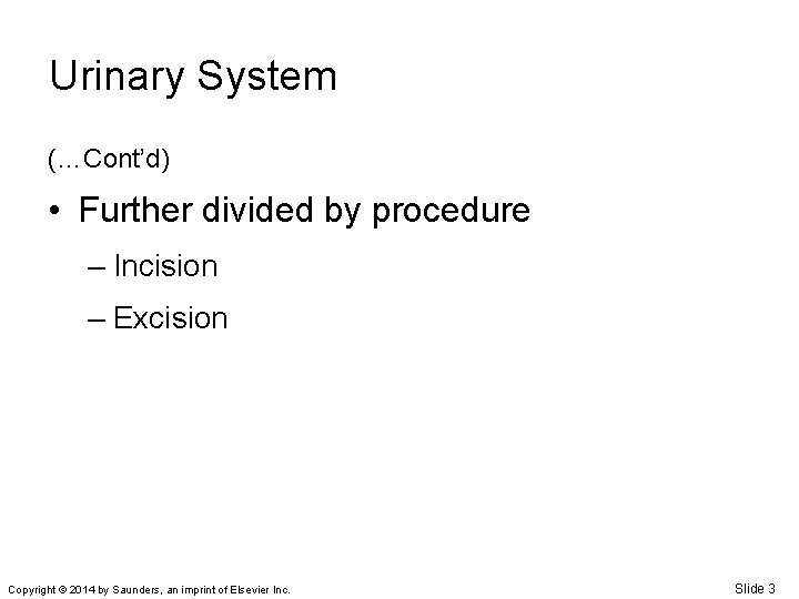 Urinary System (…Cont'd) • Further divided by procedure – Incision – Excision Copyright ©