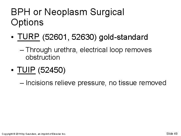 BPH or Neoplasm Surgical Options • TURP _____ (52601, 52630) gold-standard – Through urethra,