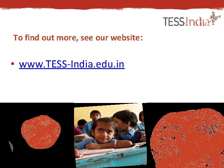 To find out more, see our website: • www. TESS-India. edu. in