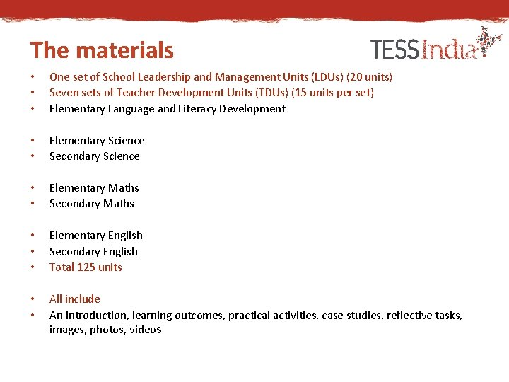 The materials • • • One set of School Leadership and Management Units (LDUs)