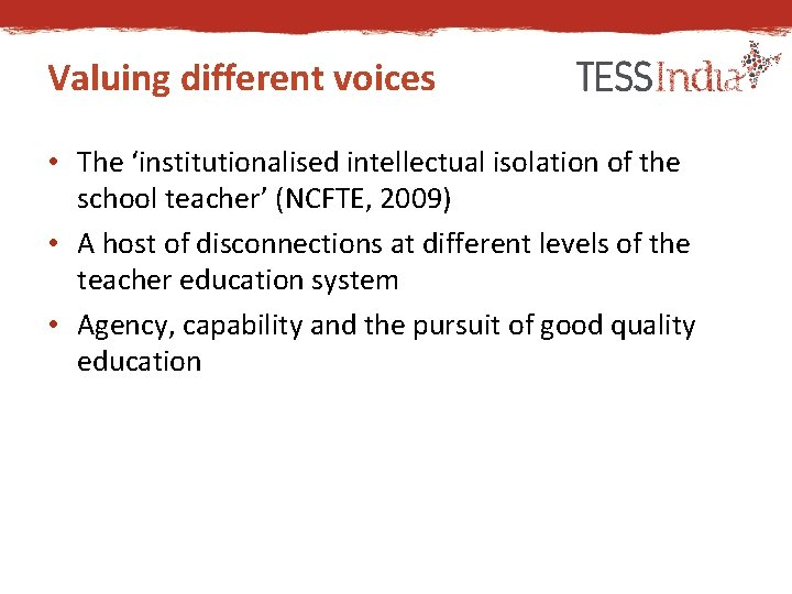 Valuing different voices • The 'institutionalised intellectual isolation of the school teacher' (NCFTE, 2009)