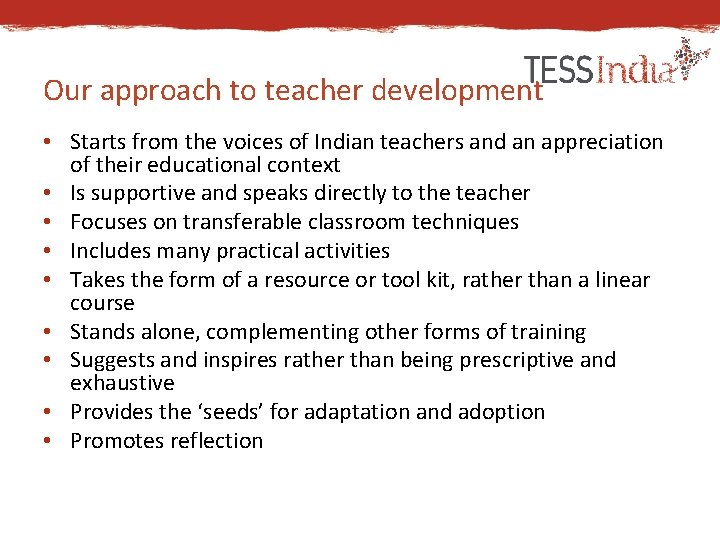 Our approach to teacher development • Starts from the voices of Indian teachers and