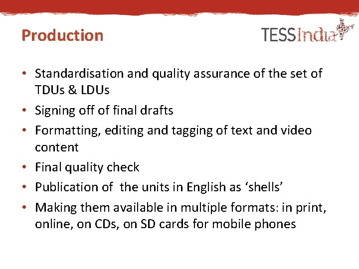 Production • Standardisation and quality assurance of the set of TDUs & LDUs •