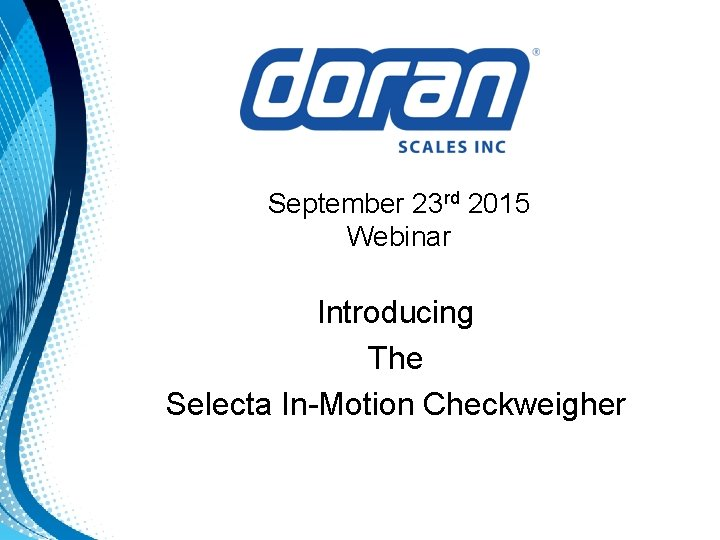 September 23 rd 2015 Webinar Introducing The Selecta In-Motion Checkweigher