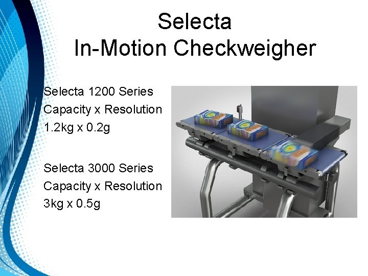 Selecta In-Motion Checkweigher Selecta 1200 Series Capacity x Resolution 1. 2 kg x 0.