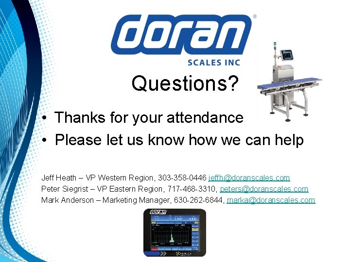 Questions? • Thanks for your attendance • Please let us know how we can