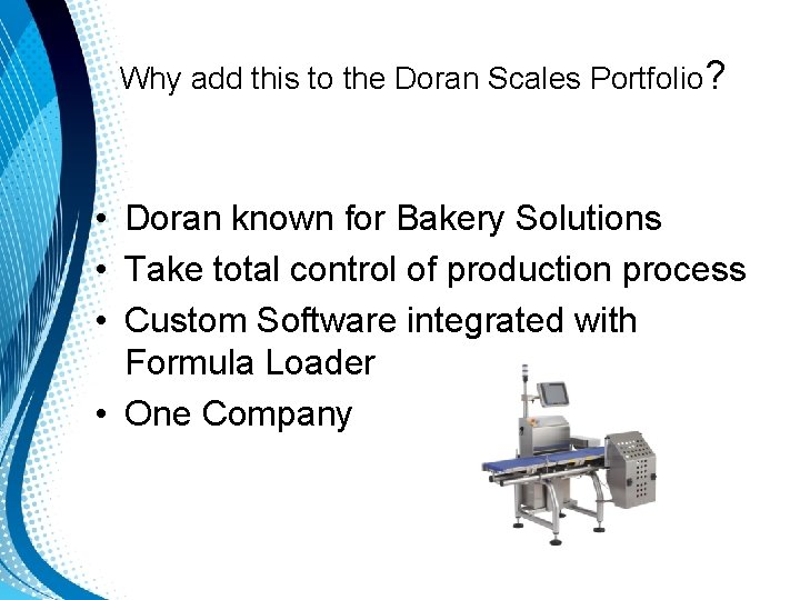 Why add this to the Doran Scales Portfolio? • Doran known for Bakery Solutions