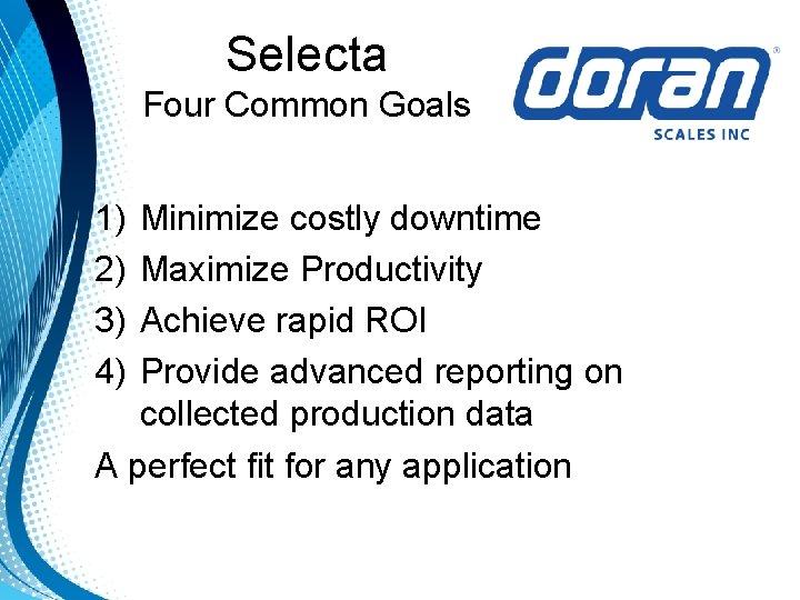 Selecta Four Common Goals 1) 2) 3) 4) Minimize costly downtime Maximize Productivity Achieve