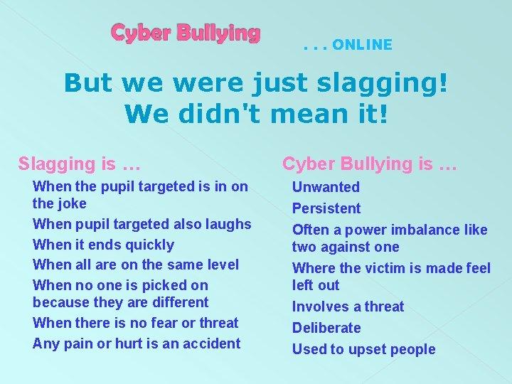. . . ONLINE But we were just slagging! We didn't mean it! Slagging