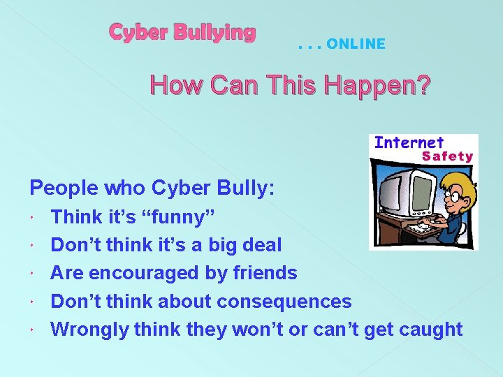 . . . ONLINE How Can This Happen? People who Cyber Bully: Think it's