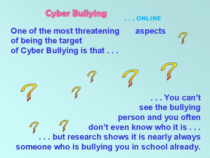 . . . ONLINE One of the most threatening of being the target of