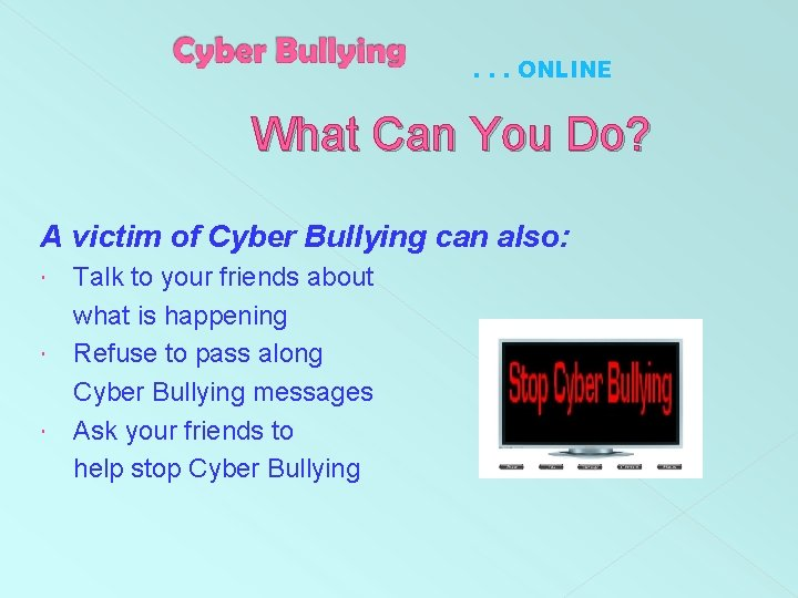 . . . ONLINE What Can You Do? A victim of Cyber Bullying can