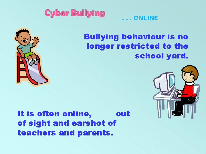 . . . ONLINE Bullying behaviour is no longer restricted to the school yard.