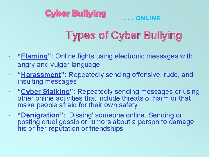 """. . . ONLINE Types of Cyber Bullying """"Flaming"""": Online fights using electronic messages"""