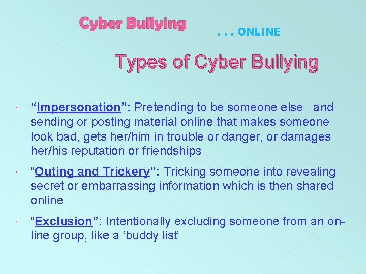 """. . . ONLINE Types of Cyber Bullying """"Impersonation"""": Pretending to be someone else"""