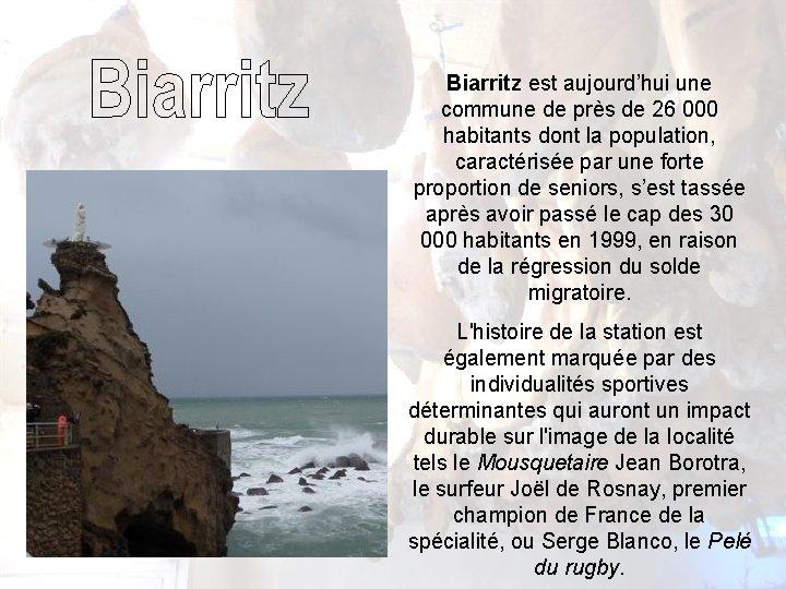 Biarritz est aujourd'hui une commune de près de 26 000 habitants dont la population,