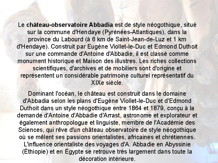 Le château-observatoire Abbadia est de style néogothique, situé sur la commune d'Hendaye (Pyrénées-Atlantiques), dans