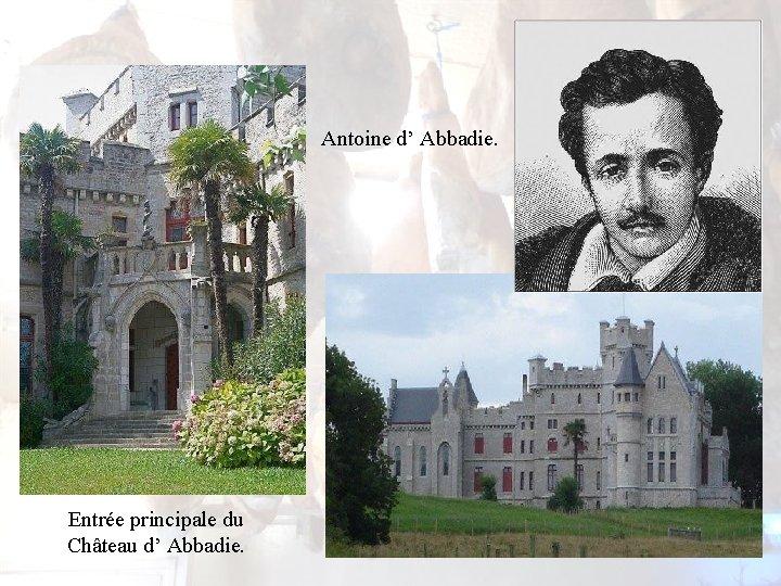 Antoine d' Abbadie. Entrée principale du Château d' Abbadie.