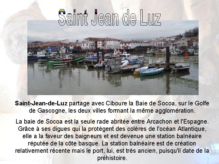 Saint-Jean-de-Luz partage avec Ciboure la Baie de Socoa, sur le Golfe de Gascogne, les