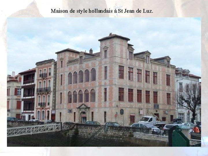 Maison de style hollandais à St Jean de Luz.