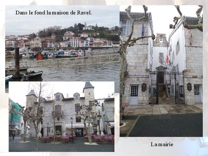 Dans le fond la maison de Ravel. La mairie